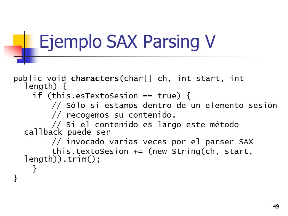 Ejemplo SAX Parsing V public void characters(char[] ch, int start, int length) { if (this.esTextoSesion == true) {